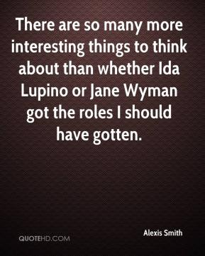There are so many more interesting things to think about than whether Ida Lupino or Jane Wyman got the roles I should have gotten.