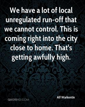 Alf Warkentin - We have a lot of local unregulated run-off that we cannot control. This is coming right into the city close to home. That's getting awfully high.