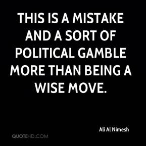 Ali Al Nimesh - This is a mistake and a sort of political gamble more than being a wise move.