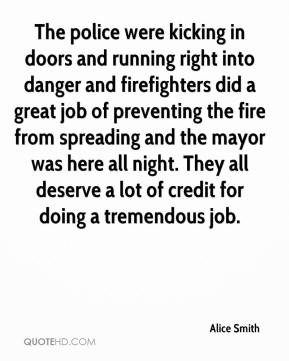 Alice Smith - The police were kicking in doors and running right into danger and firefighters did a great job of preventing the fire from spreading and the mayor was here all night. They all deserve a lot of credit for doing a tremendous job.