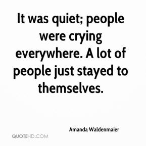 Amanda Waldenmaier - It was quiet; people were crying everywhere. A lot of people just stayed to themselves.