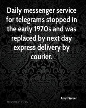 Amy Fischer - Daily messenger service for telegrams stopped in the early 1970s and was replaced by next day express delivery by courier.