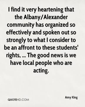 Amy King - I find it very heartening that the Albany/Alexander community has organized so effectively and spoken out so strongly to what I consider to be an affront to these students' rights, ... The good news is we have local people who are acting.