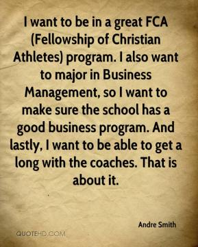 Andre Smith - I want to be in a great FCA (Fellowship of Christian Athletes) program. I also want to major in Business Management, so I want to make sure the school has a good business program. And lastly, I want to be able to get a long with the coaches. That is about it.