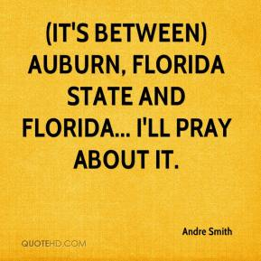 Andre Smith - (It's between) Auburn, Florida State and Florida... I'll pray about it.