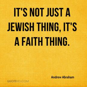 It's not just a Jewish thing, it's a faith thing.