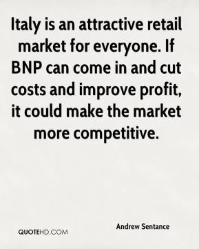 Andrew Sentance - Italy is an attractive retail market for everyone. If BNP can come in and cut costs and improve profit, it could make the market more competitive.