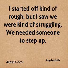 Angelica Sails - I started off kind of rough, but I saw we were kind of struggling. We needed someone to step up.