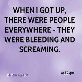 When I got up, there were people everywhere - they were bleeding and screaming.