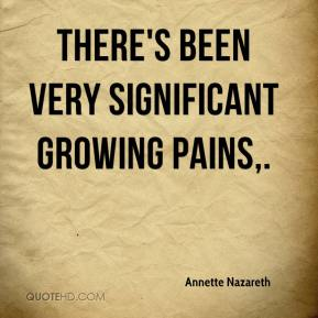 Annette Nazareth - There's been very significant growing pains.