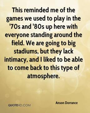 This reminded me of the games we used to play in the '70s and '80s up here with everyone standing around the field. We are going to big stadiums, but they lack intimacy, and I liked to be able to come back to this type of atmosphere.
