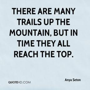 Anya Seton - There are many trails up the mountain, but in time they all reach the top.