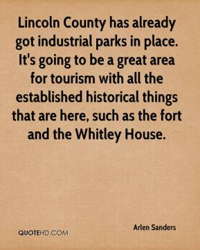 Arlen Sanders - Lincoln County has already got industrial parks in place. It's going to be a great area for tourism with all the established historical things that are here, such as the fort and the Whitley House.
