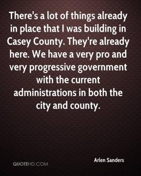 Arlen Sanders - There's a lot of things already in place that I was building in Casey County. They're already here. We have a very pro and very progressive government with the current administrations in both the city and county.