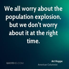 Art Hoppe - We all worry about the population explosion, but we don't worry about it at the right time.