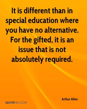 Arthur Allen - It is different than in special education where you have no alternative. For the gifted, it is an issue that is not absolutely required.