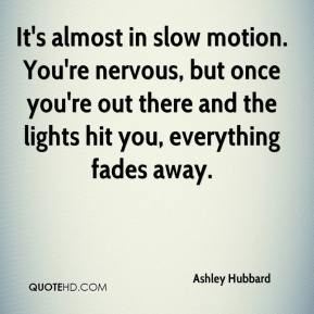 Ashley Hubbard - It's almost in slow motion. You're nervous, but once you're out there and the lights hit you, everything fades away.