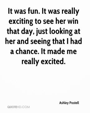 It was fun. It was really exciting to see her win that day, just looking at her and seeing that I had a chance. It made me really excited.