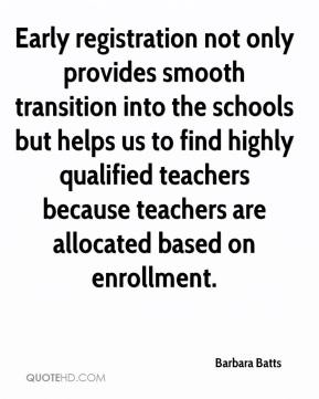 Barbara Batts - Early registration not only provides smooth transition into the schools but helps us to find highly qualified teachers because teachers are allocated based on enrollment.