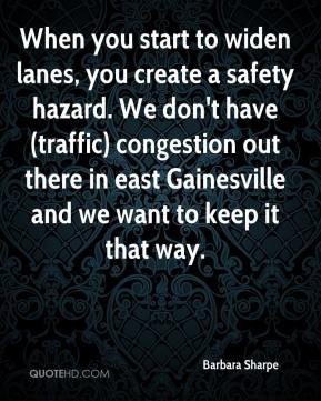 Barbara Sharpe - When you start to widen lanes, you create a safety hazard. We don't have (traffic) congestion out there in east Gainesville and we want to keep it that way.