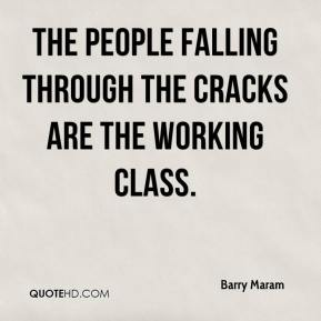 Barry Maram - The people falling through the cracks are the working class.