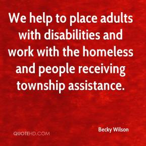 Becky Wilson - We help to place adults with disabilities and work with the homeless and people receiving township assistance.