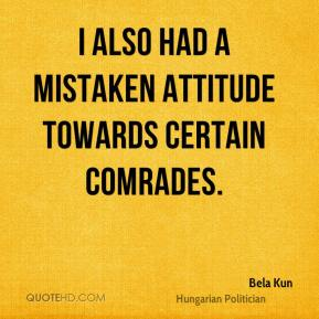 Bela Kun - I also had a mistaken attitude towards certain comrades.