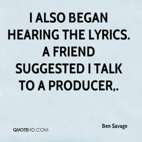 Ben Savage - I also began hearing the lyrics. A friend suggested I talk to a producer.