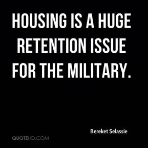 Bereket Selassie - Housing is a huge retention issue for the military.