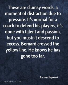 Bernard Lapasset - These are clumsy words, a moment of distraction due to pressure. It's normal for a coach to defend his players, it's done with talent and passion, but you mustn't descend to excess. Bernard crossed the yellow line. He knows he has gone too far.