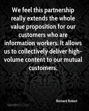 We feel this partnership really extends the whole value proposition for our customers who are information workers. It allows us to collectively deliver high-volume content to our mutual customers.