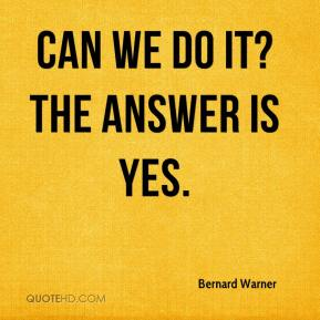 Bernard Warner - Can we do it? The answer is yes.