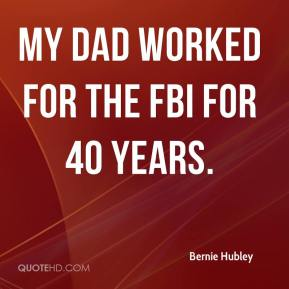 My dad worked for the FBI for 40 years.