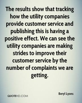 Beryl Lyons - The results show that tracking how the utility companies provide customer service and publishing this is having a positive effect. We can see the utility companies are making strides to improve their customer service by the number of complaints we are getting.