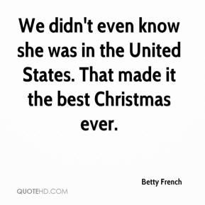 Betty French - We didn't even know she was in the United States. That made it the best Christmas ever.