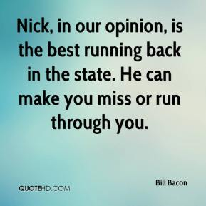 Bill Bacon - Nick, in our opinion, is the best running back in the state. He can make you miss or run through you.