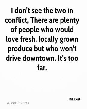 Bill Best - I don't see the two in conflict, There are plenty of people who would love fresh, locally grown produce but who won't drive downtown. It's too far.