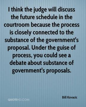 Bill Kovacic - I think the judge will discuss the future schedule in the courtroom because the process is closely connected to the substance of the government's proposal. Under the guise of process, you could see a debate about substance of government's proposals.