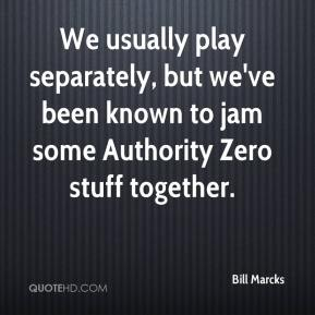 We usually play separately, but we've been known to jam some Authority Zero stuff together.
