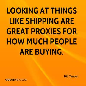 Bill Tancer - Looking at things like shipping are great proxies for how much people are buying.