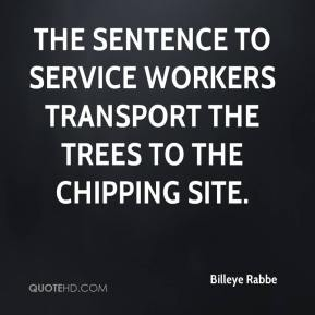 Billeye Rabbe - The Sentence to Service workers transport the trees to the chipping site.