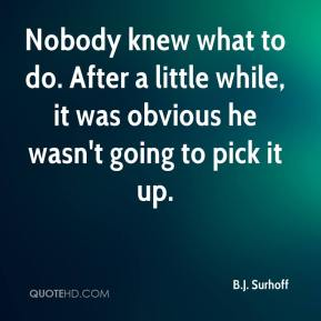 B.J. Surhoff - Nobody knew what to do. After a little while, it was obvious he wasn't going to pick it up.