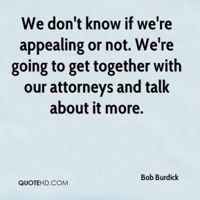 Bob Burdick - We don't know if we're appealing or not. We're going to get together with our attorneys and talk about it more.