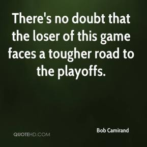 Bob Camirand - There's no doubt that the loser of this game faces a tougher road to the playoffs.