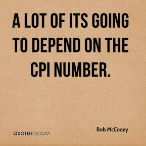 Bob McCooey - A lot of its going to depend on the CPI number.