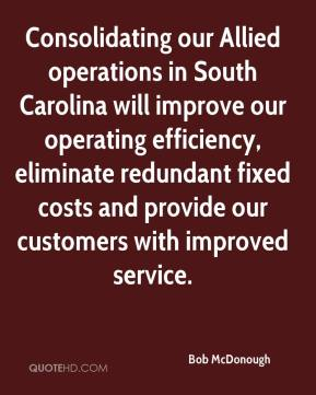 Bob McDonough - Consolidating our Allied operations in South Carolina will improve our operating efficiency, eliminate redundant fixed costs and provide our customers with improved service.