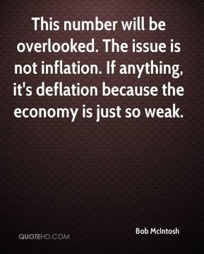 Bob McIntosh - This number will be overlooked. The issue is not inflation. If anything, it's deflation because the economy is just so weak.