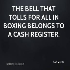 Bob Verdi - The bell that tolls for all in boxing belongs to a cash register.