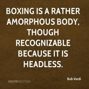 Bob Verdi - Boxing is a rather amorphous body, though recognizable because it is headless.
