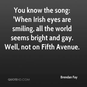 Brendan Fay - You know the song: 'When Irish eyes are smiling, all the world seems bright and gay. Well, not on Fifth Avenue.
